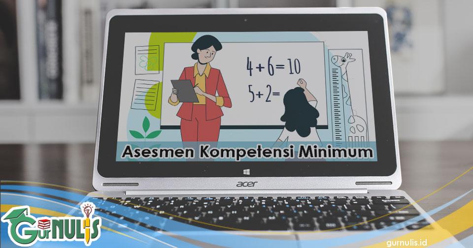 Asesmen Kompetensi Minimum (AKM) itu Apa Sih? - www.gurnulis.id
