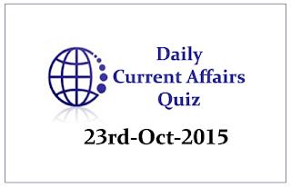 Current Affairs Quiz- 23rd October- 2015