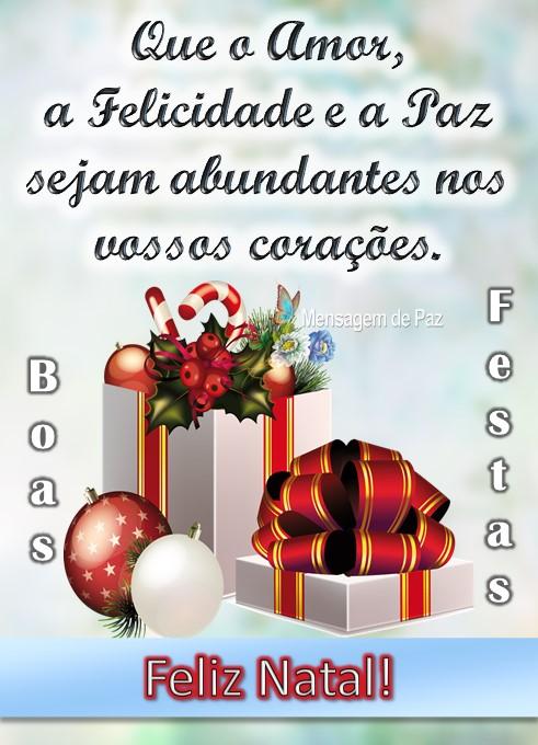 Que o Amor,  a Felicidade e a Paz  sejam abundantes  nos vossos corações.  Feliz Natal!  Boas Festas!
