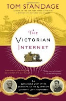 Image: The Victorian Internet: The Remarkable Story of the Telegraph and the Nineteenth Century's On-line Pioneers, by Tom Standage. Publisher: Walker Books; 1st edition (September 18, 2007)