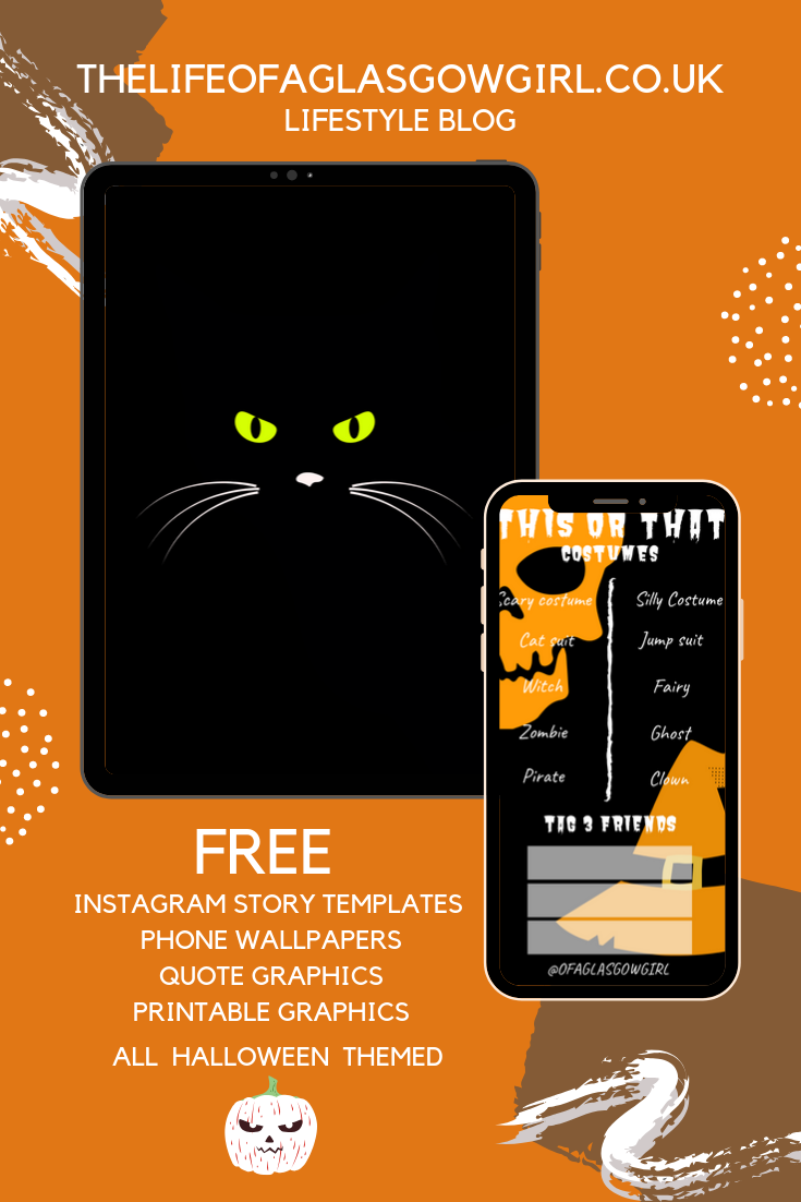 "Pinterest graphic that has ""Free Halloween themed Instagram story templates, printable graphics, quotes, phone wallpapers and more"" written on it in white bold text on an orange background with two examples of the graphics, free for you to use pinterest graphic on thelifeofaglasgowgirl.co.uk"