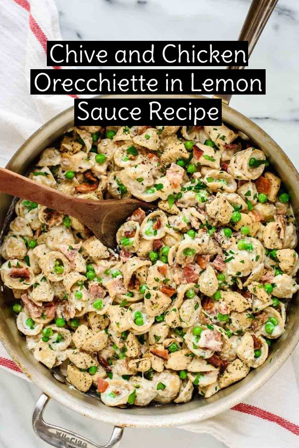 Chive and Chicken Orecchiette in Lemon Sauce #chive #chicken #chickenrecipe #orecchiette #lemonsauce #summerrecipe #summerfood #dish #maindish #dinnerrecipe