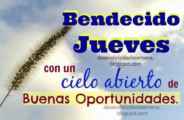 Feliz Jueves, Bendiciones, bendecido Jueves, nuevas oportunidades de éxito, buenos deseos del jueves, para amigos facebook, frases de aliento con imágenes del jueves, postales cristianas con mensajes del feliz jueves.