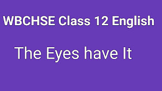 WB Board Class XII English/The Eyes have It
