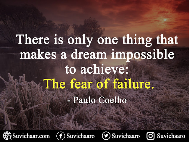 There Is Only One Thing That Makes A Dream Impossible To Achieve- The Fear Of Failure. - Paulo Coelho .jpg