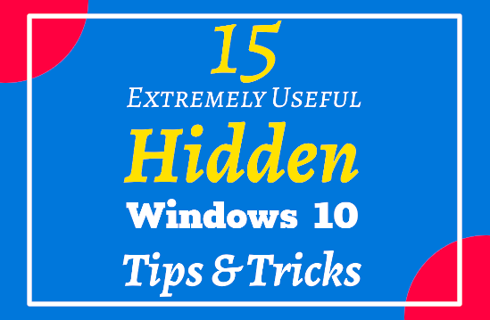 Extremely Useful Windows 10 Tips And Tricks