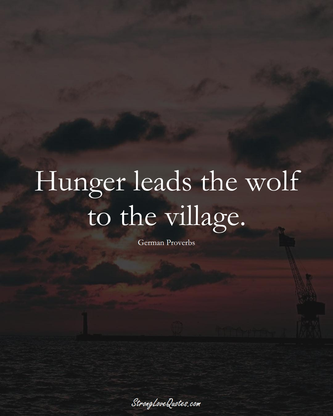 Hunger leads the wolf to the village. (German Sayings);  #EuropeanSayings