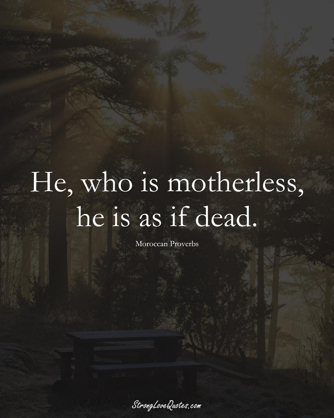 He, who is motherless, he is as if dead. (Moroccan Sayings);  #AfricanSayings