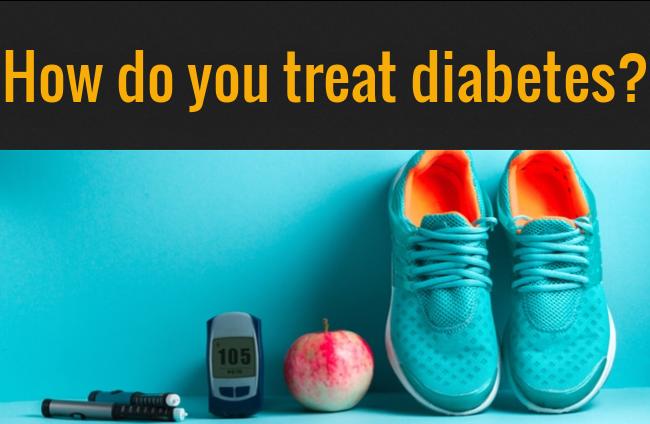 How do you treat diabetes?