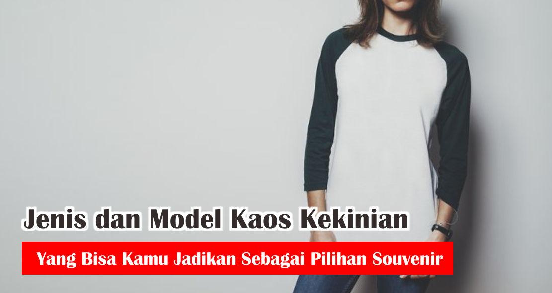 Jenis dan Model Kaos Kekinian Yang Bisa Kamu Jadikan Sebagai Pilihan Souvenir