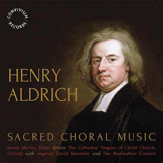 Henry Aldrich Sacred choral music; The Cathedral Singers of Christ Church, David Bannister, The Restoration Consort, James Morley Potter; Convivium