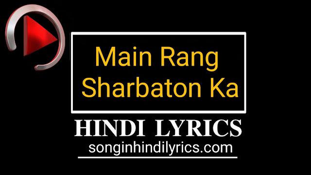 Main Rang Sharbaton Ka Lyrics – PPNH