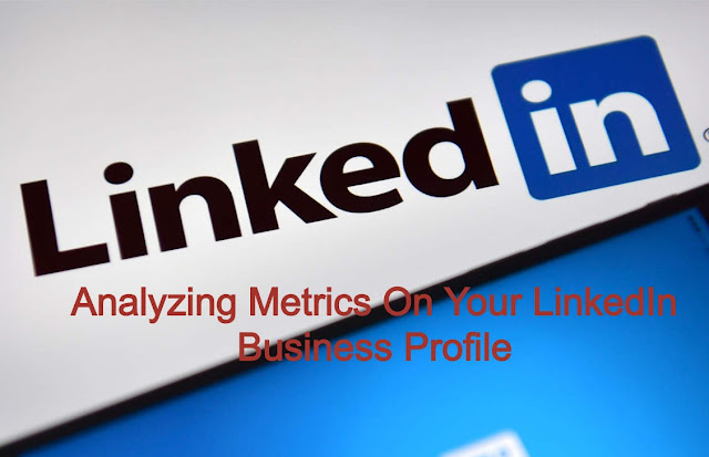 How To Analyzing Metrics On Your LinkedIn Business Profile?