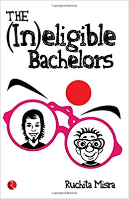 The (In)eligible Bachelors | First Novel of Ruchita Misra