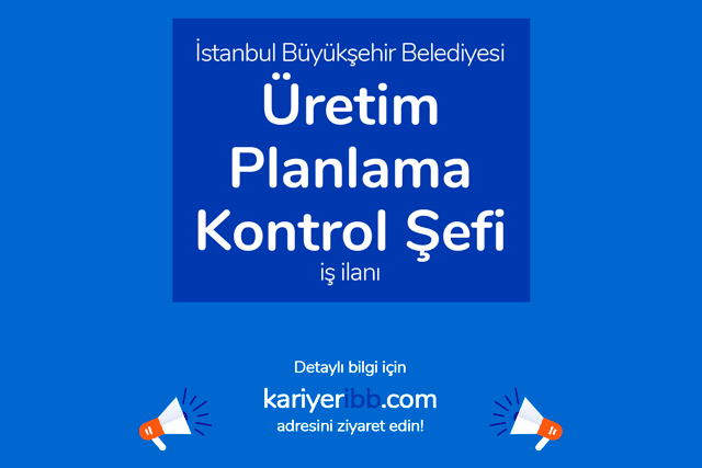 İstanbul Büyükşehir Belediyesi, üretim planlama kontrol şefi alımı yapacak. İBB iş ilanına kimler başvuru yapabilir? Detaylar kariyeribb.com'da!