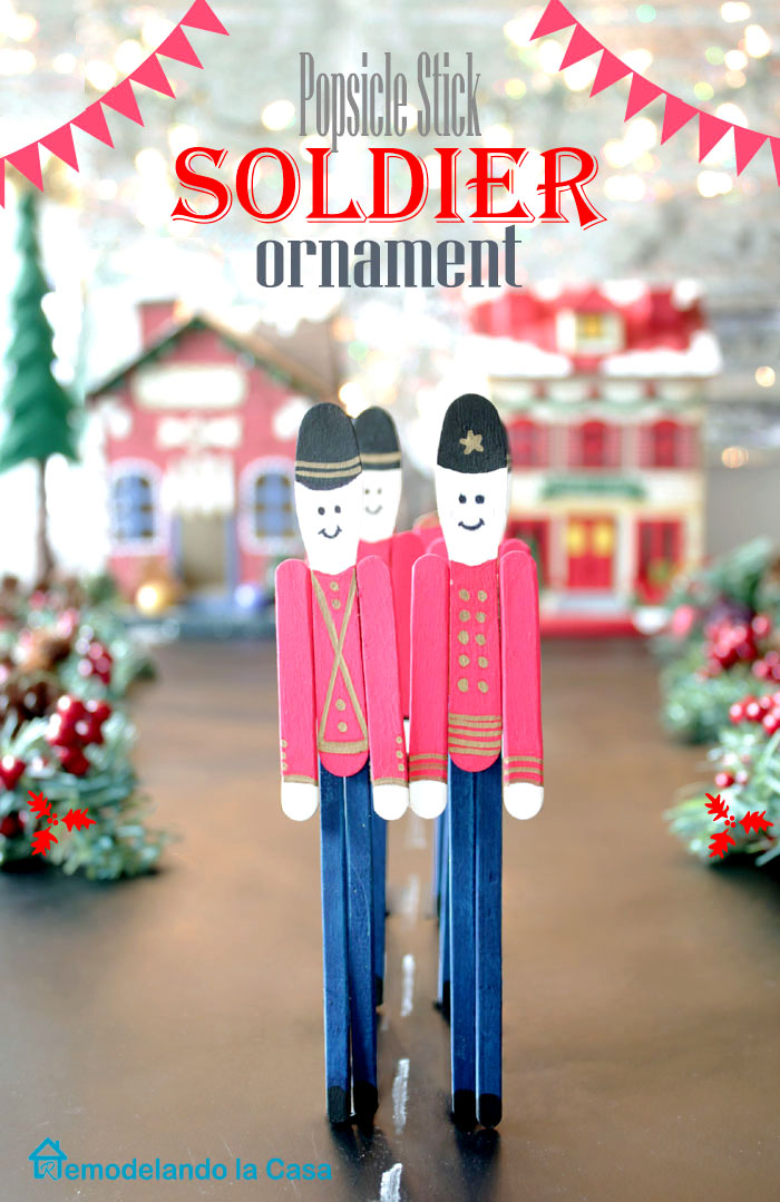 Popsicle Stick Soldier Ornament Remodelando la Casa