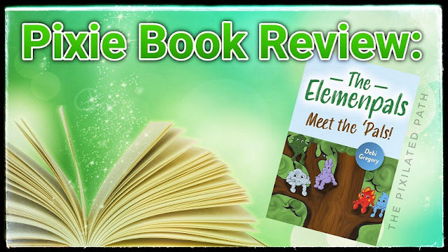 Pixie Book Review: The Elemenpals: Meet the 'Pals by Debi Gregory ISBN 978-1-7890-4525-3