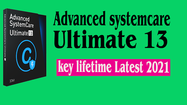 advanced systemcare ultimate 13 key lifetime Latest 2021