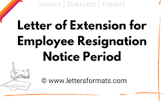 extension of notice period resignation letter by employer