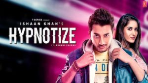 Hypnotize New Video Song Download 2020 | 720p |480p | mp4 | mp3