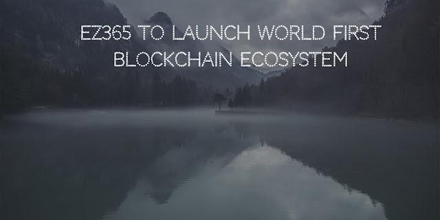 EZ365 to Launch World First Blockchain Ecosystem