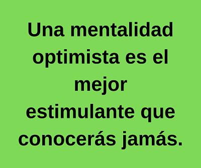 mentalidad optimista mejor estimulante conoceras jamas