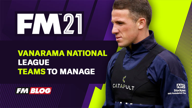 3 Vanarama National League Teams to Manage in Football Manager 2021