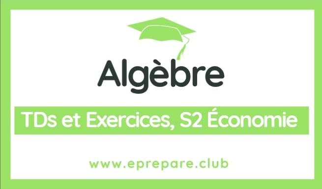 TD et Exercices corrigés d'algèbre S2 Économie  PDF