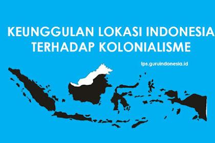 Keunggulan Lokasi Indonesia Terhadap Kolonialisme