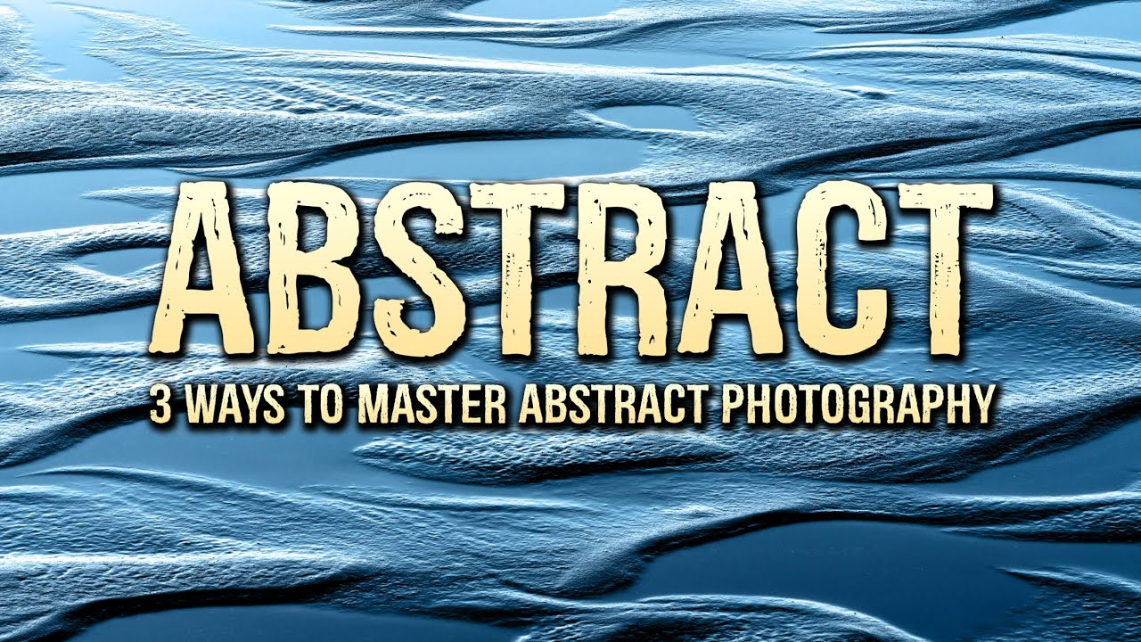 3 WAYS to MASTER abstract photography