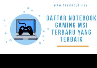 Daftar Notebook Gaming MSI Terbaru Yang Terbaik