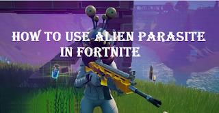 How To use alien parasite in fortnite