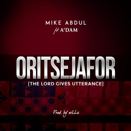 Audio: Mike Abdul Ft. A'Dam – Oritsejafor