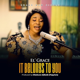 [Music + Video] It Belongs To You – El' Grace