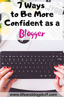 7 Ways to Be More Confident as a Blogger.
