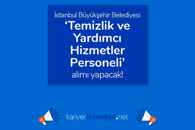 İstanbul Büyükşehir Belediyesi temizlik ve yardımcı hizmetler personeli iş ilanı yayınladı. İBB iş ilanları kariyeristanbul.net'te!