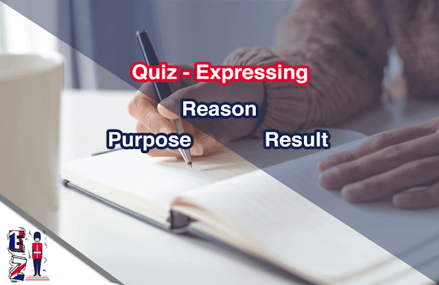 This online quiz is for you to test your understanding of expressing reason, purpose, and result in English. This is a free multiple-choice quiz that you can do online.