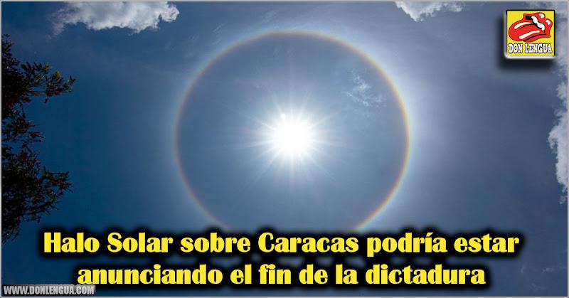 Halo Solar sobre Caracas podría estar anunciando el fin de la dictadura