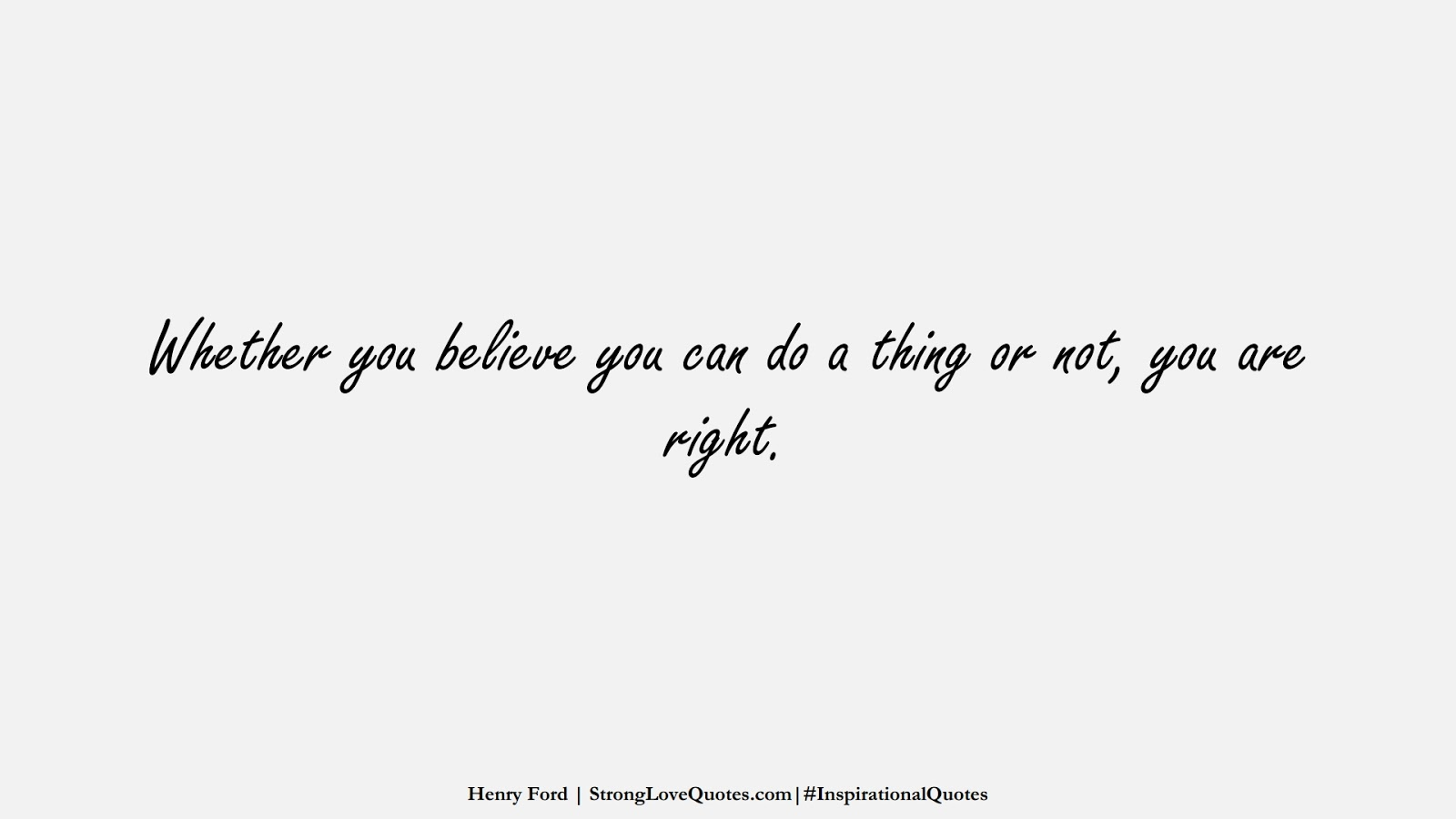 Whether you believe you can do a thing or not, you are right. (Henry Ford);  #InspirationalQuotes