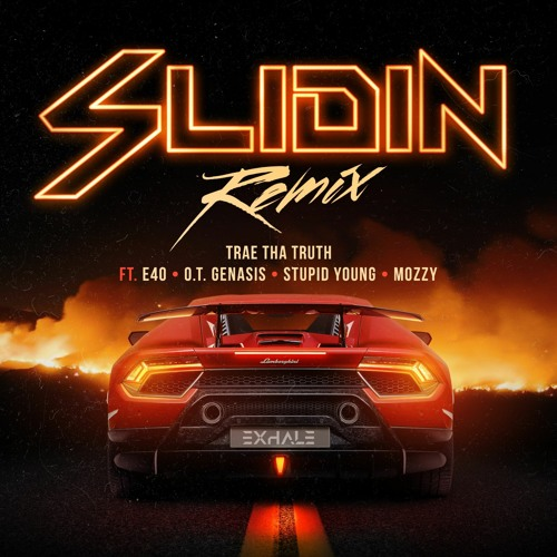 TRAE THA TRUTH - SLIDIN (REMIX) [FEAT. E-40, O.T. GENASIS, $TUPID YOUNG & MOZZY]