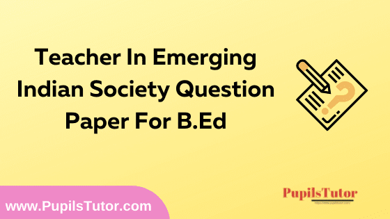 Teacher In Emerging Indian Society Question Paper For B.Ed 1st And 2nd Year And All The 4 Semesters In English, Hindi And Marathi Medium Free Download PDF | Teacher In Emerging Indian Society Question Paper In English | Teacher In Emerging Indian Society Question Paper In Hindi | Teacher In Emerging Indian Society Question Paper In Marathi