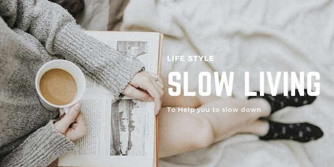 How to avoid stress, try a Slow Living to Help You Slow Down Lifestyle