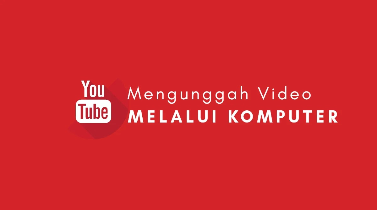 Cara Mengunggah Video ke Youtube Melalui Komputer atau PC