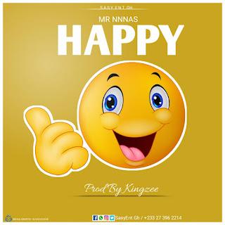 Mr Nnnas - Happy (Prod By Kingzee)