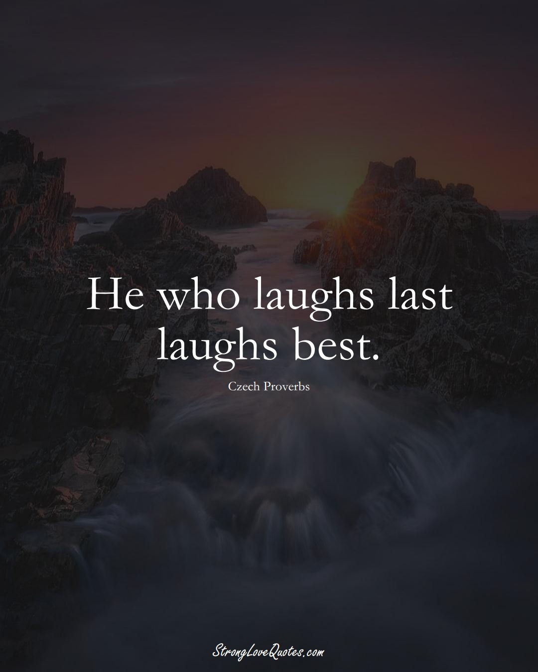 He who laughs last laughs best. (Czech Sayings);  #EuropeanSayings
