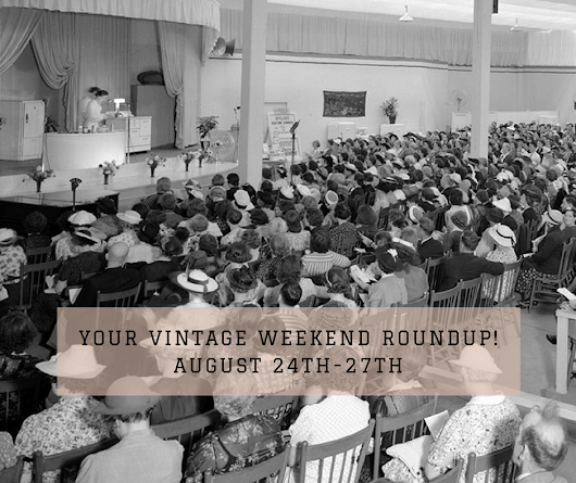 Your Vintage Weekend Roundup: August 24th-August 27th