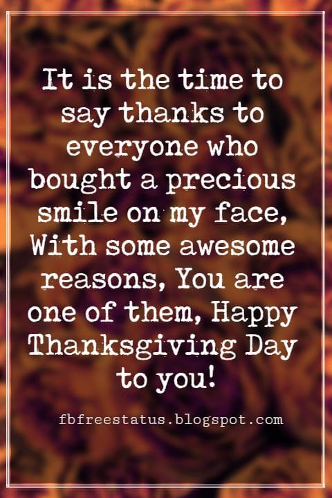 Wishes For Thanksgiving, It is the time to say thanks to everyone who bought a precious smile on my face, With some awesome reasons, You are one of them, Happy Thanksgiving Day to you!