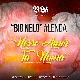 Big Nelo feat Kletuz - Nosso Amor Tá Numa