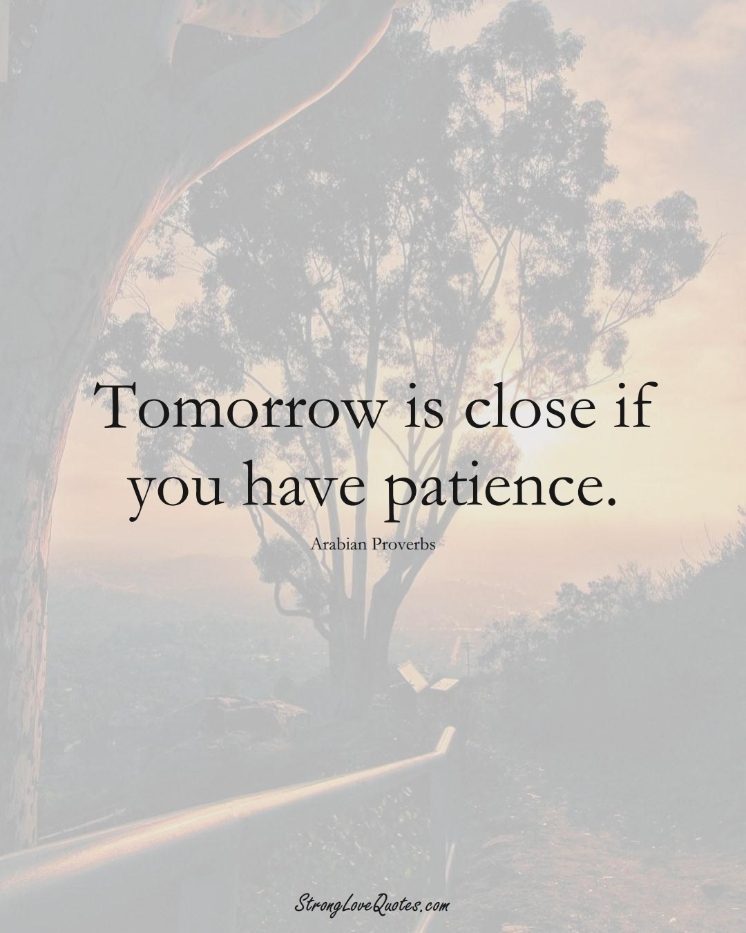 Tomorrow is close if you have patience. (Arabian Sayings);  #aVarietyofCulturesSayings