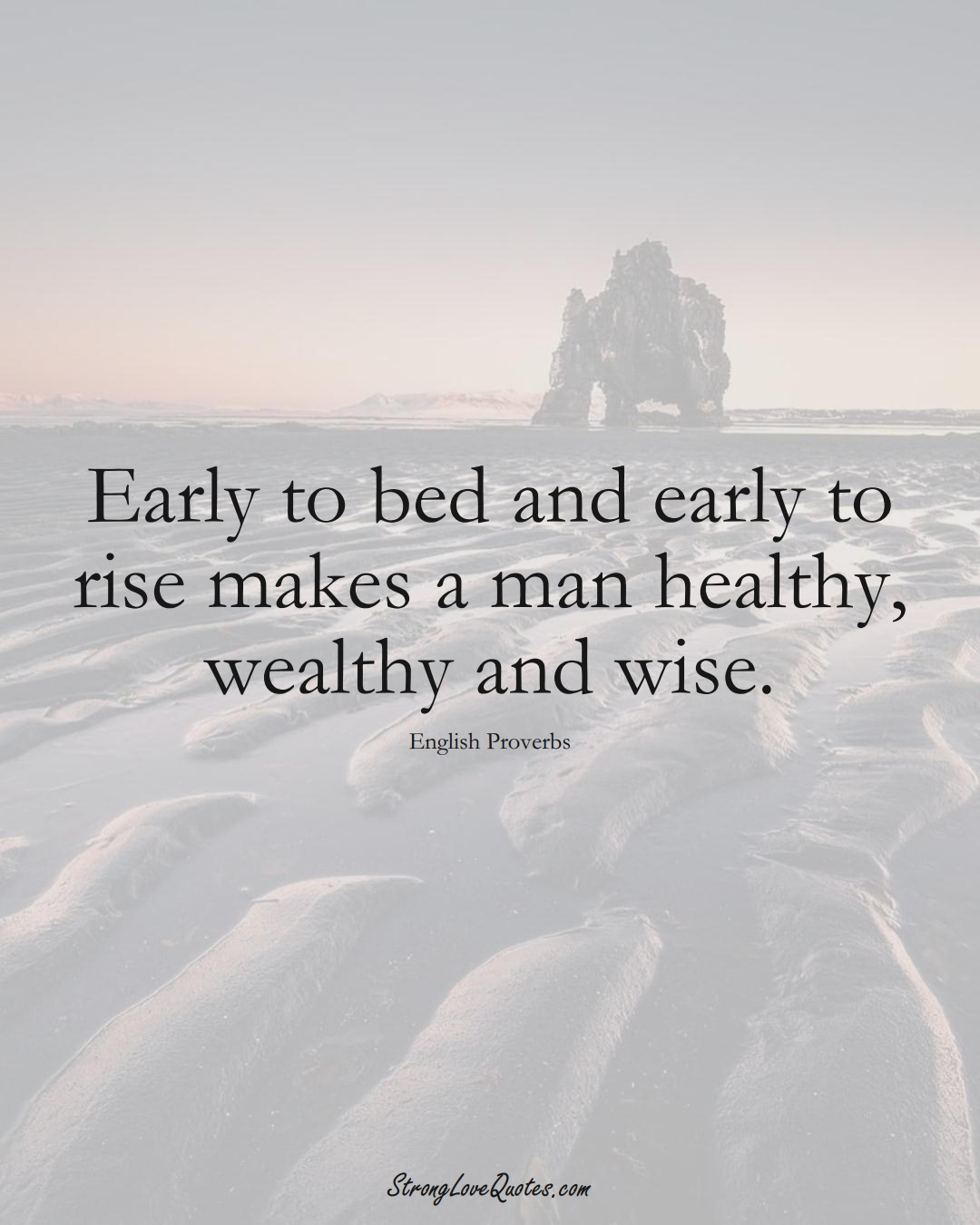 Early to bed and early to rise makes a man healthy, wealthy and wise. (English Sayings);  #EuropeanSayings